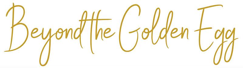 Beyond the Golden Egg